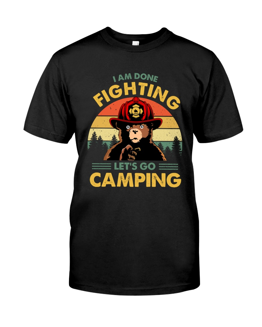Camping I Am Done Fighting Classic T-Shirt