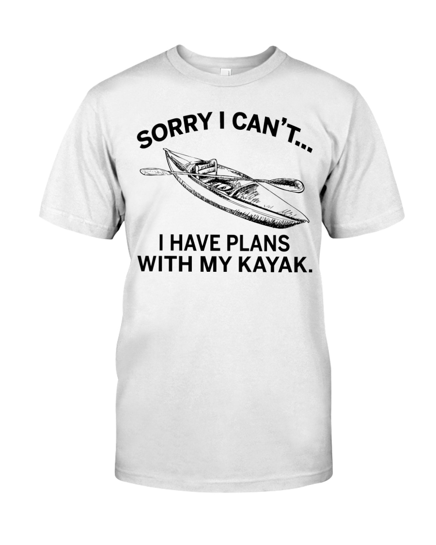Kayaking - I Have Plans With My Kayak Classic T-Shirt