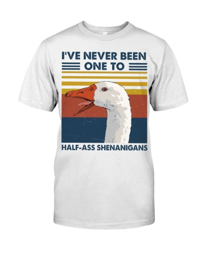Goose Half Ass Shenanigans I Ve Never Been One To
