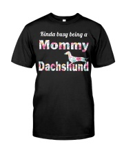 Dachshund - Kinda Busy Being A Mommy Dachshund Classic T-Shirt front