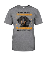 Dachshund - First Thing I See Every Morning Classic T-Shirt front