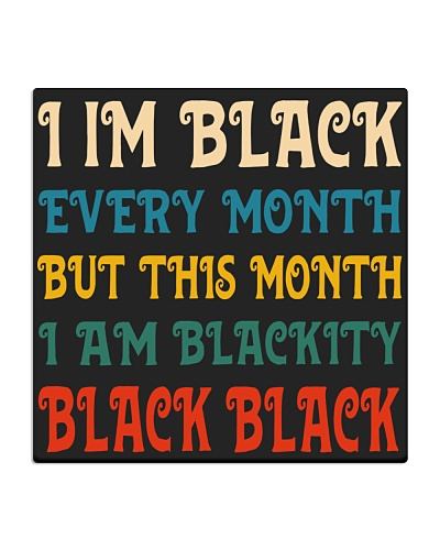 I am Black Every Month But This Month I'm Blackity