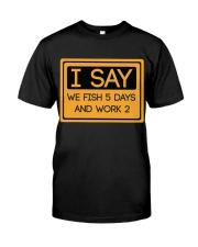 I say we fish 5 days and work 2 HV9 Classic T-Shirt thumbnail