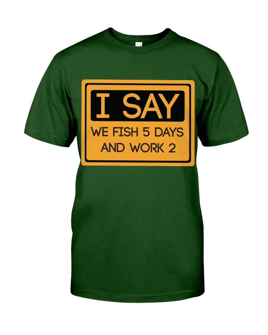 I say we fish 5 days and work 2 HV9 Classic T-Shirt