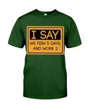 I say we fish 5 days and work 2 HV9 Classic T-Shirt front