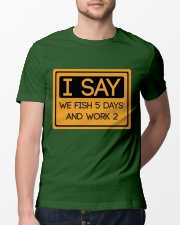 I say we fish 5 days and work 2 HV9 Classic T-Shirt lifestyle-mens-crewneck-front-13