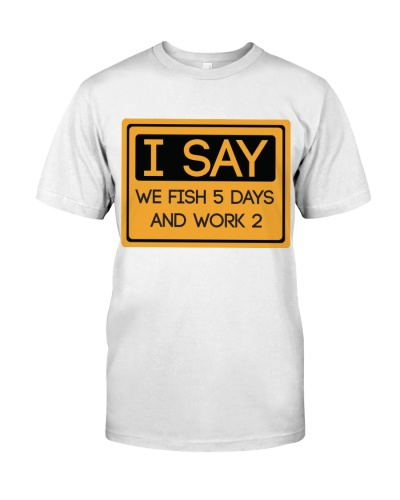 I say we fish 5 days and work 2 HV9