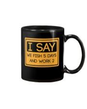 I say we fish 5 days and work 2 HV9 Mug thumbnail