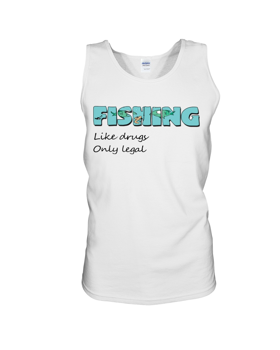 Fishing like drugs only legal AY81 Unisex Tank