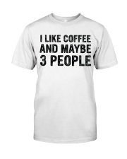I Like Coffee and Maybe 3 People T Shirt Classic T-Shirt thumbnail