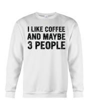 I Like Coffee and Maybe 3 People T Shirt Crewneck Sweatshirt thumbnail