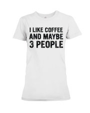 I Like Coffee and Maybe 3 People T Shirt Premium Fit Ladies Tee front