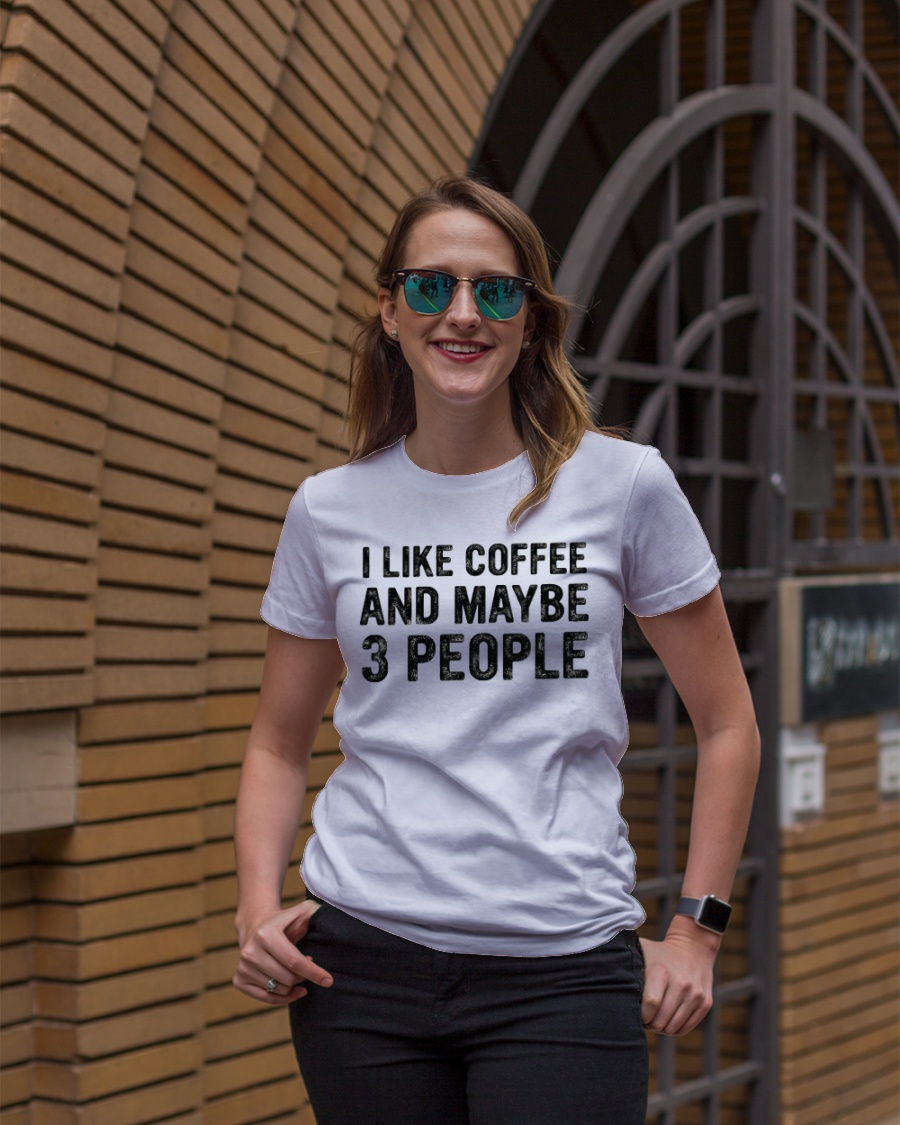 I Like Coffee and Maybe 3 People T Shirt Premium Fit Ladies Tee