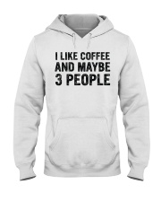I Like Coffee and Maybe 3 People T Shirt Hooded Sweatshirt thumbnail