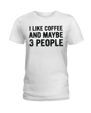 I Like Coffee and Maybe 3 People T Shirt Ladies T-Shirt thumbnail