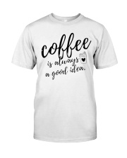 Coffee is Always A Good Idea Premium Fit Mens Tee front