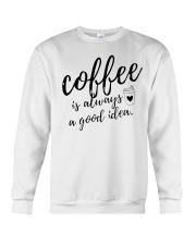 Coffee is Always A Good Idea Crewneck Sweatshirt thumbnail