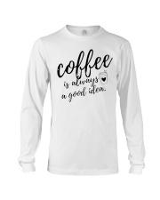 Coffee is Always A Good Idea Long Sleeve Tee thumbnail
