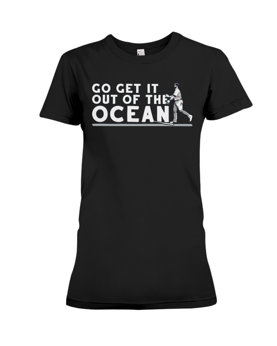 Go Get It Out of the Ocean T Shirt Premium Fit Ladies Tee