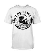Ain't no laws when you're drinking claws t-shirt Classic T-Shirt front