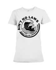 Ain't no laws when you're drinking claws t-shirt Premium Fit Ladies Tee thumbnail