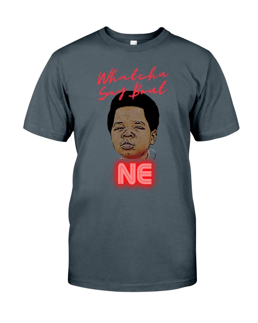 Whatchu Say Classic T-Shirt