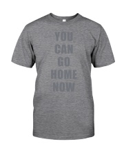 You Can Go Home Now Shirts Classic T-Shirt thumbnail
