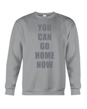 You Can Go Home Now Shirts Crewneck Sweatshirt thumbnail