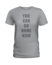 You Can Go Home Now Shirts Ladies T-Shirt thumbnail