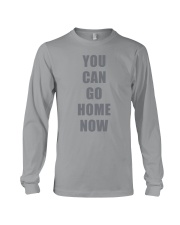 You Can Go Home Now Shirts Long Sleeve Tee thumbnail