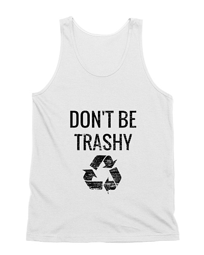 Don't Be Trashy Recycle T-Shirts and Reusable Tote
