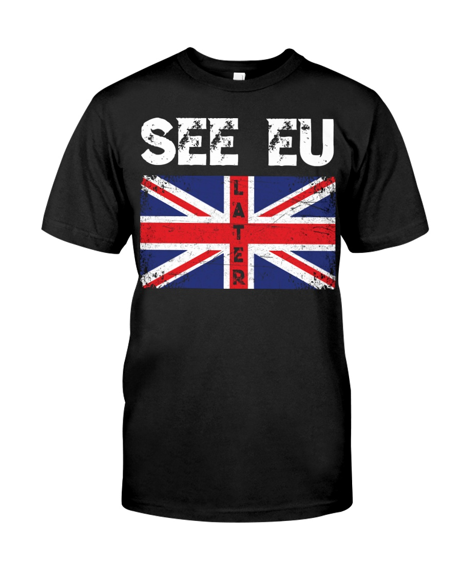 See EU Later Union UK Flag EU Flag Anti Brexit Classic T-Shirt