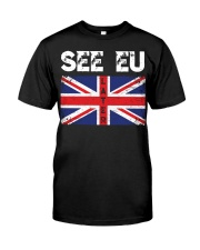 See EU Later Union UK Flag EU Flag Anti Brexit Classic T-Shirt front