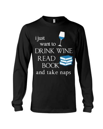 I Just Want To Drink Wine Read Book And Take Naps