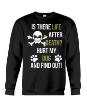 Is There Life After Death Hurt My Dog And Find Out Crewneck Sweatshirt tile