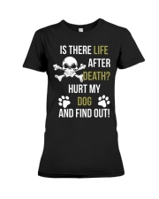 Is There Life After Death Hurt My Dog And Find Out Premium Fit Ladies Tee thumbnail