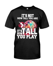 volleyball it's not how tall you are Classic T-Shirt front