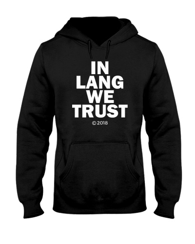 In Lang We Trust Hoodie Tshirt Sweatshirt Jumper