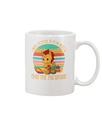 I Need Coffee And You Need A Shut The Fucupcake