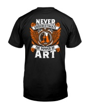 NEVER UNDERESTIMATE THE POWER OF ART Classic T-Shirt back