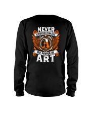 NEVER UNDERESTIMATE THE POWER OF ART Long Sleeve Tee thumbnail