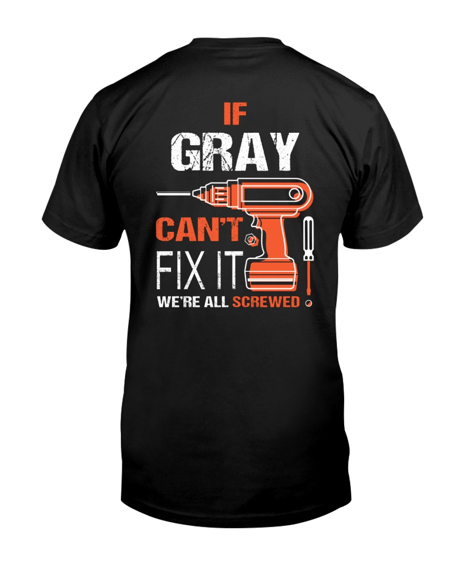 If Gray Cant Fix It - We Are All Screwed Classic T-Shirt