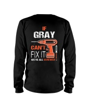 If Gray Cant Fix It - We Are All Screwed Long Sleeve Tee thumbnail