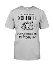 My Favorite Softball Player Calls Me Mom T-Shirt Classic T-Shirt front