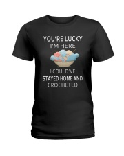 You're Lucky I'm Here I Could've Stayed Home  Ladies T-Shirt thumbnail