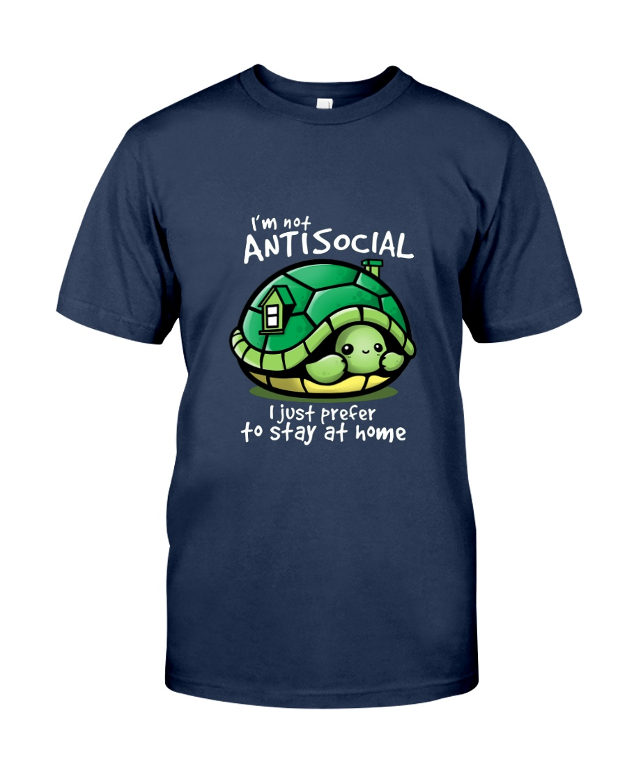 I'M NOT ANTISOCIAL I JUST PREFER TO STAY AT HOME Classic T-Shirt