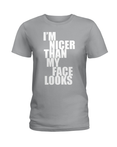 IM NICER THAN MY FACE LOOKS SHIRT
