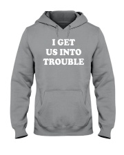 I GET US INTO TROUBLE Hooded Sweatshirt thumbnail