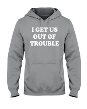 I GET US OUT OF TROUBLE Hooded Sweatshirt tile