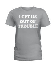I GET US OUT OF TROUBLE Ladies T-Shirt thumbnail